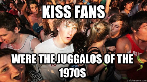 kiss fans were the juggalos of the 1970s - Sudden Clarity Clarence
