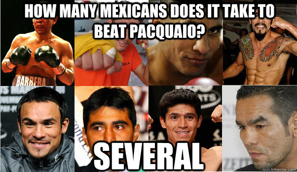 how many mexicans does it take to beat pacquaio several -