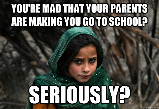 youre mad that your parents are making you go to school se - Disaproving Afgan Girl