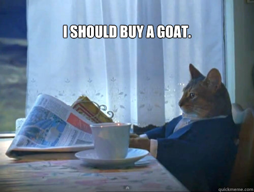 i should buy a goat  - The One Percent Cat