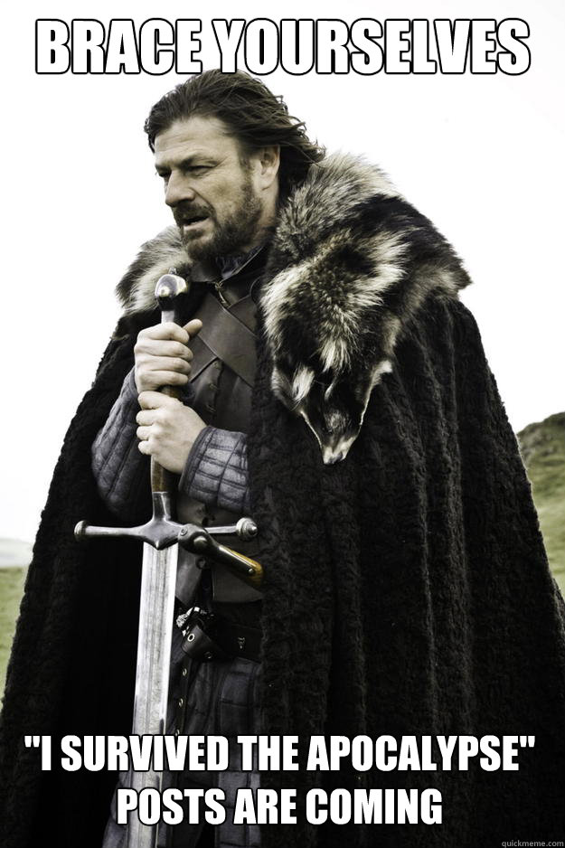 brace yourselves i survived the apocalypse posts are comin - Winter is coming