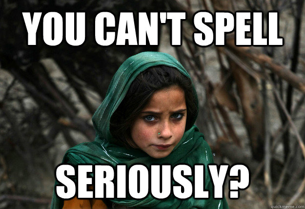 you cant spell seriously - Disaproving Afgan Girl