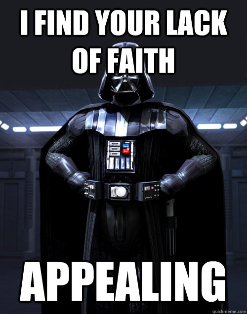 i find your lack of faith appealing - DARTH