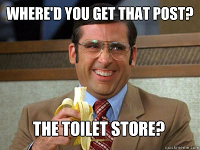 whered you get that post the toilet store - Toilet store meme