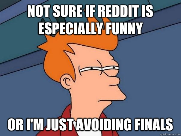 Not sure if reddit is especially funny Or Im just racist  - Futurama Fry