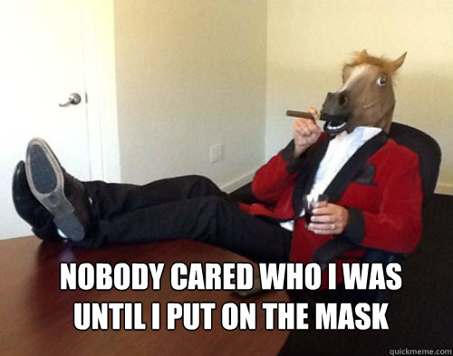 nobody cared who i was until i put on the mask -