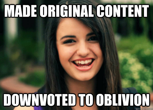 made original content downvoted to oblivion  - 