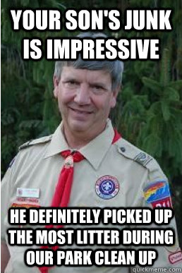 your sons junk is impressive he definitely picked up the mo - Harmless Scout Leader