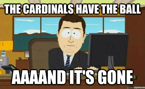 the cardinals have the ball aaaand its gone - aaaand its gone