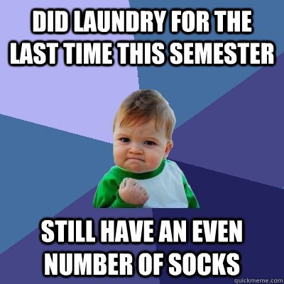 did laundry for the last time this semester still have an ev - Success Kid