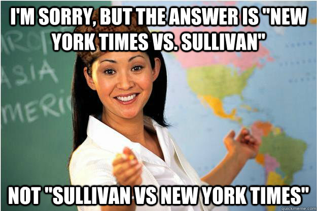 im sorry but the answer is new york times vs sullivan n - Scumbag Teacher