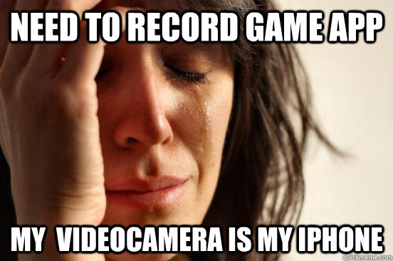 need to record game app my videocamera is my iphone - First World Problems