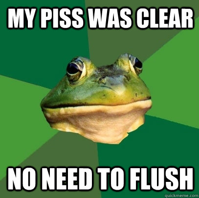 my piss was clear no need to flush - Foul Bachelor Frog