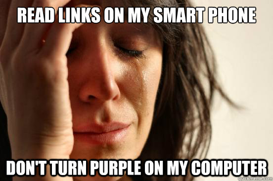 read links on my smart phone dont turn purple on my compute - First World Problems