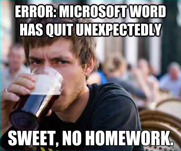 error microsoft word has quit unexpectedly sweet no homewo - Lazy College Senior