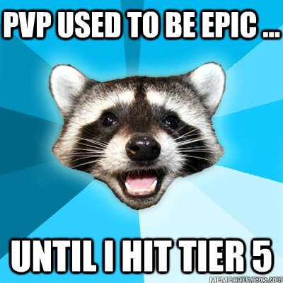 pvp used to be epic until i hit tier 5 - Lame Pun Coon