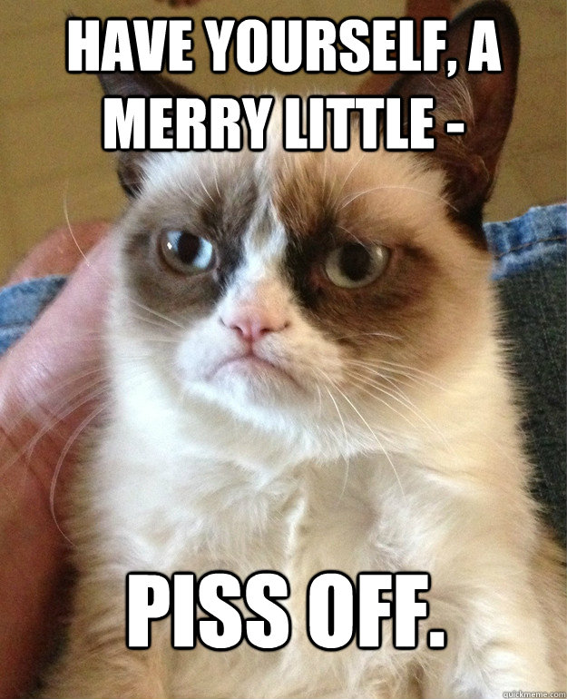 have yourself a merry little piss off - Grumpy Cat