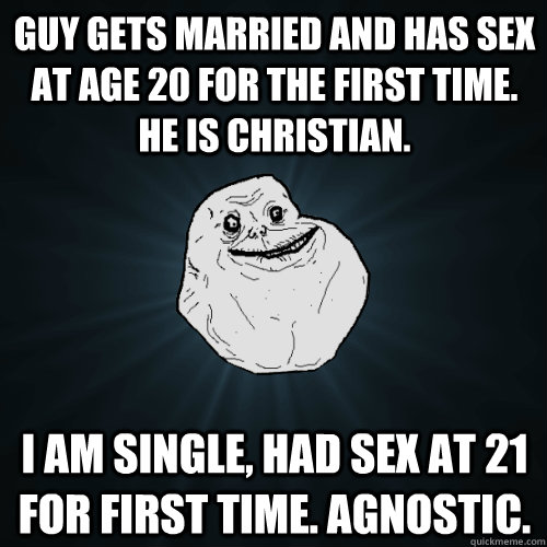 guy gets married and has sex at age 20 for the first time h - Forever Alone