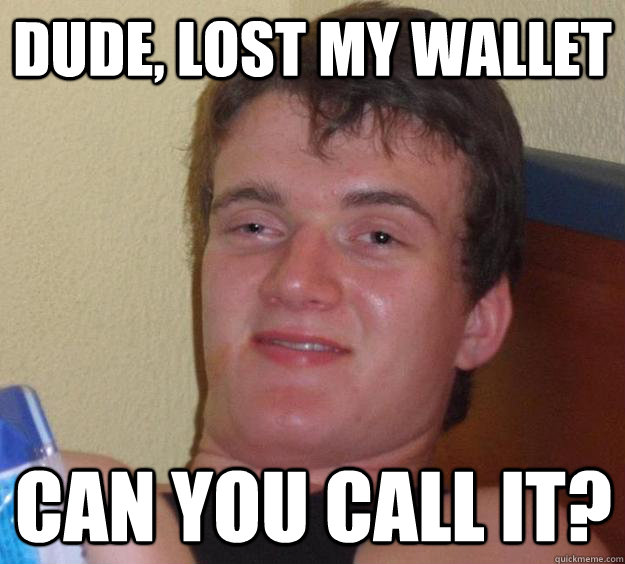 dude lost my wallet can you call it - 10 Guy