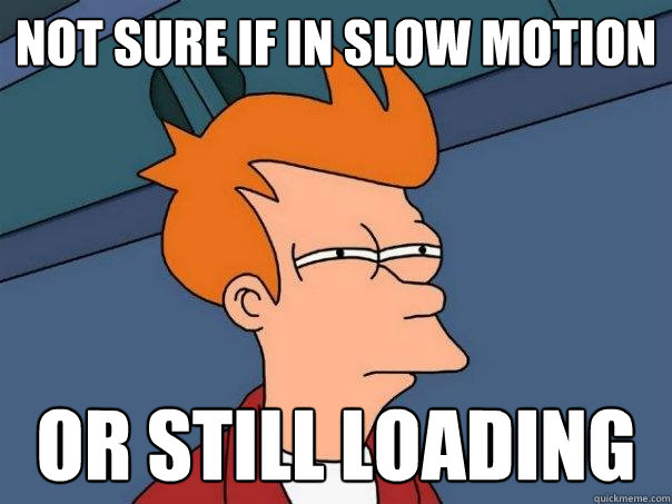 not sure if in slow motion or still loading - Futurama Fry