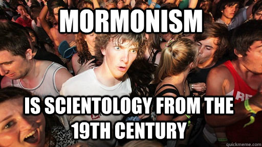 mormonism is scientology from the 19th century - Sudden Clarity Clarence