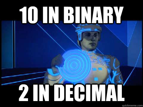 10 in binary 2 in decimal - Sad Tron