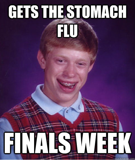 gets the stomach flu finals week - Bad Luck Brian