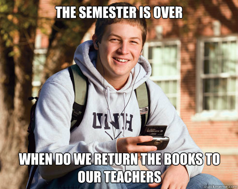 the semester is over when do we return the books to our teac - College Freshman