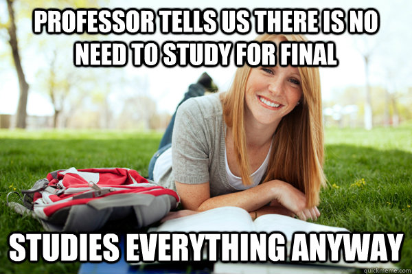 professor tells us there is no need to study for final studi - Hate this girl