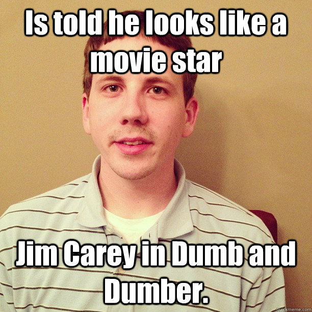 is told he looks like a movie star jim carey in dumb and dum - Bad Luck Brandon
