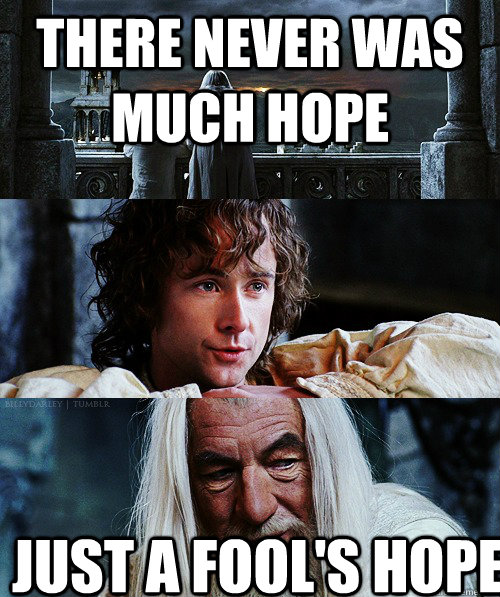 there never was much hope just a fools hope -