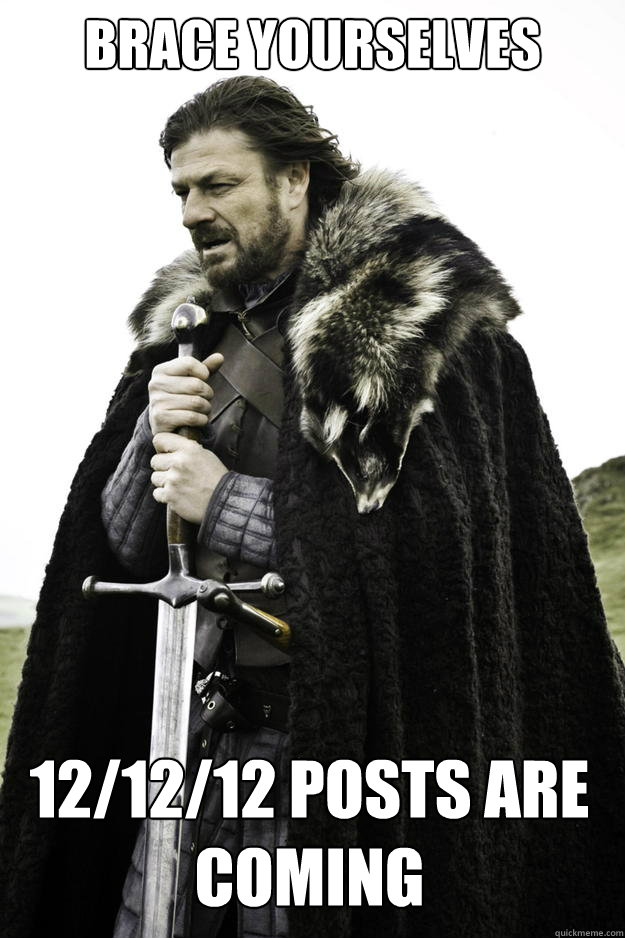 brace yourselves 121212 posts are coming - Winter is coming