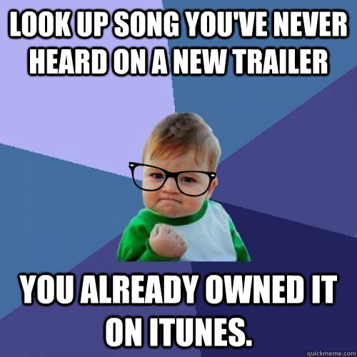 look up song youve never heard on a new trailer you already - hipster success kid