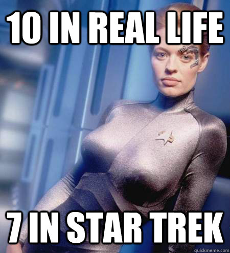 10 in real life 7 in star trek - 7 of 9