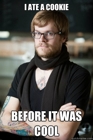i ate a cookie before it was cool - Hipster Barista