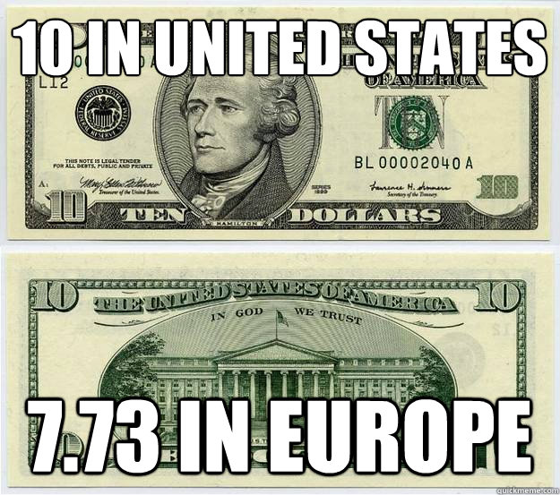 10 in united states 773 in europe - dollar dollar bill yall