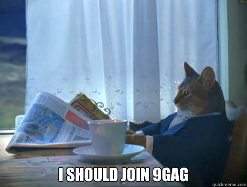 i should join 9gag - The One Percent Cat