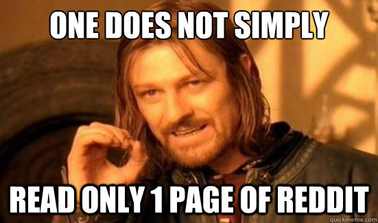 one does not simply read only 1 page of reddit - Boromir