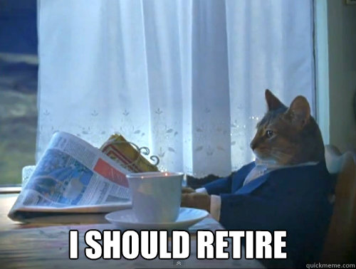 i should retire - 1 Cat