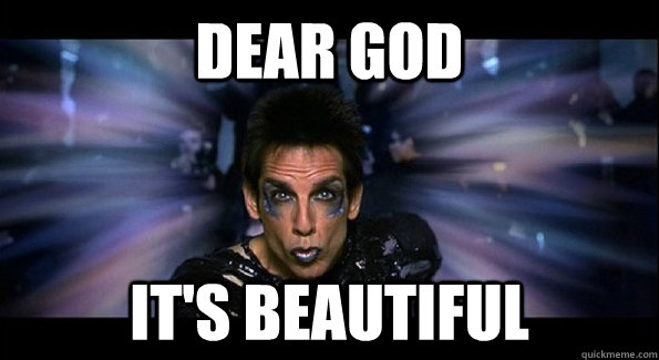 dear god its beautiful - Zoolander