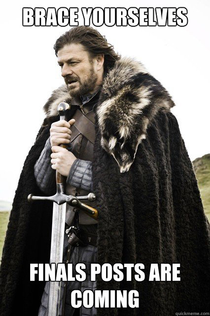 brace yourselves finals posts are coming - brace yourself