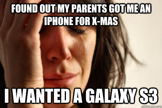 found out my parents got me an iphone for xmas i wanted a g - Atheist First World Problems
