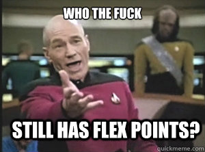 who the fuck still has flex points - Annoyed Picard
