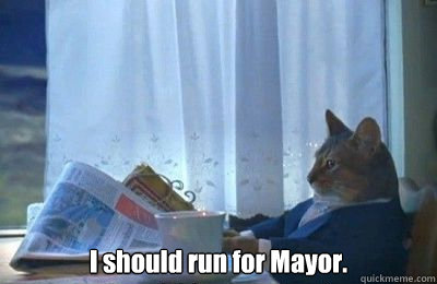 i should run for mayor - I should buy a bike
