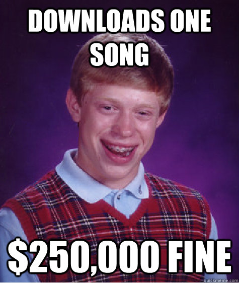 downloads one song 250000 fine - Bad Luck Brian