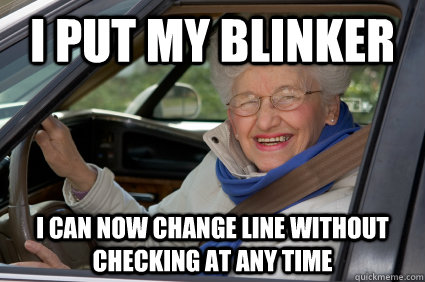 i put my blinker i can now change line without checking at a - Bad Driver Betty