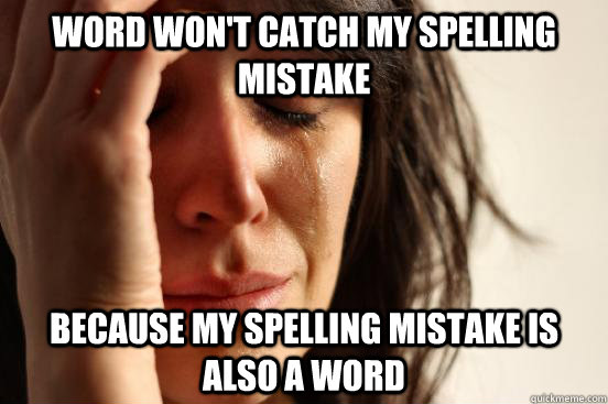 word wont catch my spelling mistake because my spelling mis - First World Problems
