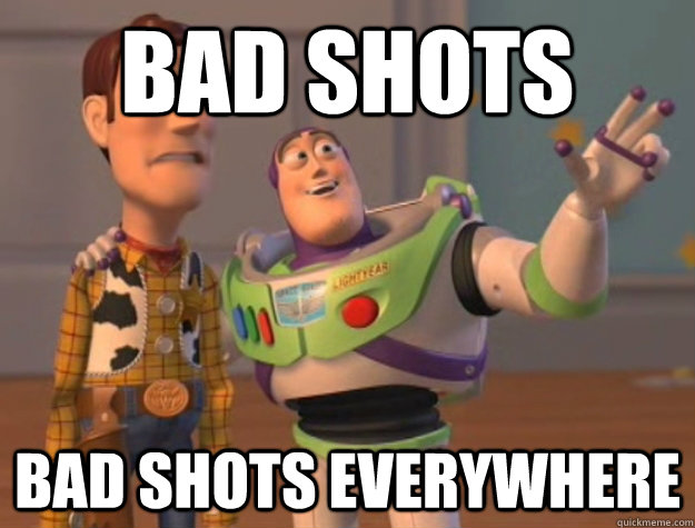 bad shots bad shots everywhere - Buzz Lightyear