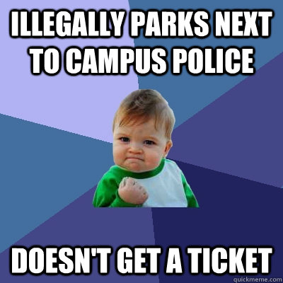 illegally parks next to campus police doesnt get a ticket - Success Kid
