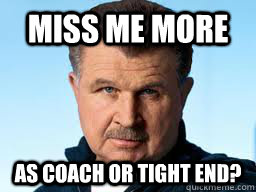 miss me more as coach or tight end - 
